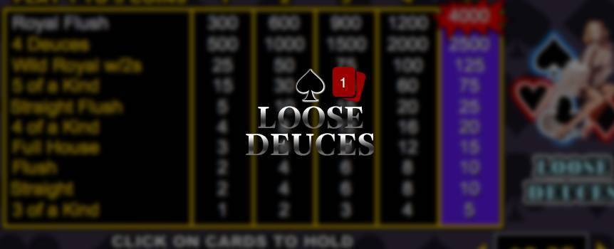"""Loose Deuces is a game of draw poker. The player receives five cards from the dealer; the player then chooses which of the cards to keep or """"hold"""". Then discards the remaining cards for new ones by pressing deal. The final hand is determined a winning hand if the player has a 3 of a kind or better. There is also a special payout for having 5 of a kind, Wild Royal with 2's, or 4 Deuces. Also 2's are wild and can be used to create other winning hands."""